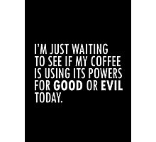 Coffee - Is your cup good or evil today? Photographic Print