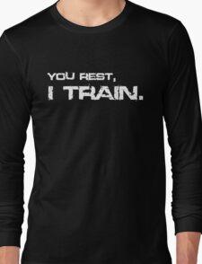 You rest, I train. Long Sleeve T-Shirt