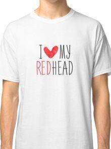 I Love My Redhead Classic T-Shirt