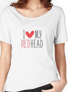 I Love My Redhead Women's Relaxed Fit T-Shirt