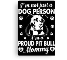 I'm A Proud Pit Bull Mommy Canvas Print