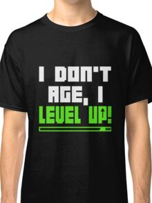 I Don't Age, I Level Up Classic T-Shirt