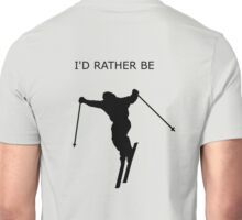 I'd rather be... skiing Unisex T-Shirt