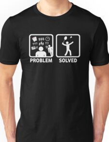 Funny Badminton Problem Solved Unisex T-Shirt