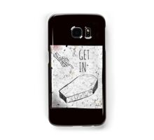 Get In Samsung Galaxy Case/Skin