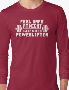 Feel Safe At Night. Sleep With A Powerlifter. Long Sleeve T-Shirt