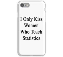 I Only Kiss Women Who Teach Statistics iPhone Case/Skin