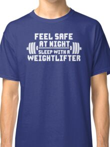 Feel Safe At Night. Sleep With A Weightlifter Classic T-Shirt