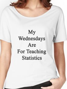 My Wednesdays Are For Teaching Statistics  Women's Relaxed Fit T-Shirt