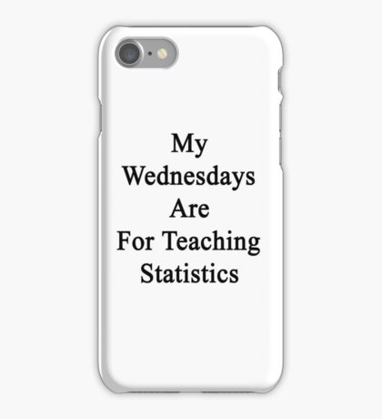 My Wednesdays Are For Teaching Statistics  iPhone Case/Skin