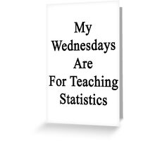 My Wednesdays Are For Teaching Statistics  Greeting Card