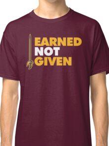 EARNED IT! Classic T-Shirt