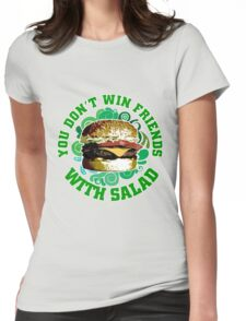 You Don't Win Friends With Salad Womens Fitted T-Shirt