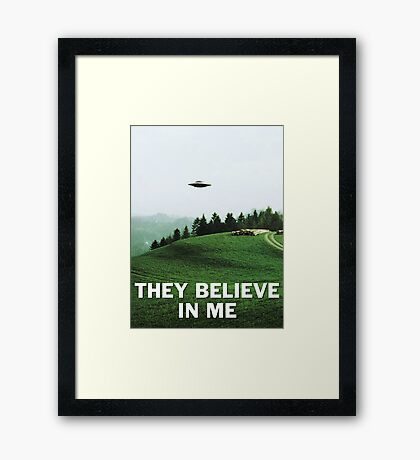 THEY BELIEVE IN ME Framed Print