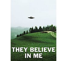 THEY BELIEVE IN ME Photographic Print