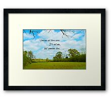 Someone out there cares Framed Print