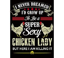 I am a Super sexy Chicken lady Photographic Print