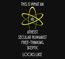 This is What an Atheist, Secular Humanist, Free-Thinking Skeptic Looks Like Unisex T-Shirt