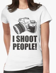 I Shoot People Funny Photographer TEE Camera Photography Digital Photo Womens Fitted T-Shirt