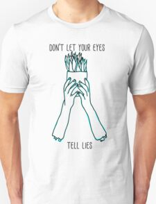 Don't Let Your Eyes Tell Lies Unisex T-Shirt