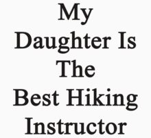 My Daughter Is The Best Hiking Instructor  by supernova23