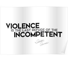 violence: refuge of the incompetent - isaac asimov Poster
