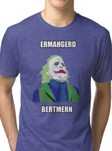 Ermahgerd Bertman Tri-blend T-Shirt