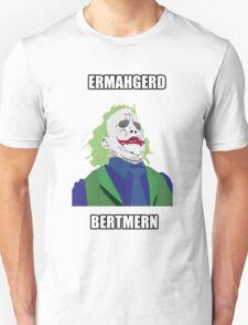 Ermahgerd Bertman Unisex T-Shirt