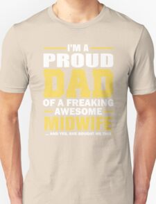 I'm A Proud Dad Of A Freaking Awesome Midwife. (Yes She Bought Me This). Father's Day Gift. Unisex T-Shirt