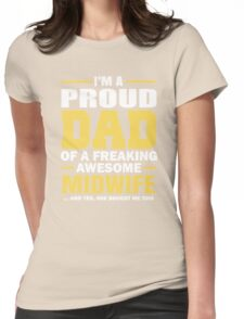I'm A Proud Dad Of A Freaking Awesome Midwife. (Yes She Bought Me This). Father's Day Gift. Womens Fitted T-Shirt