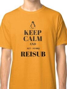 Keep Calm and Reisub Classic T-Shirt