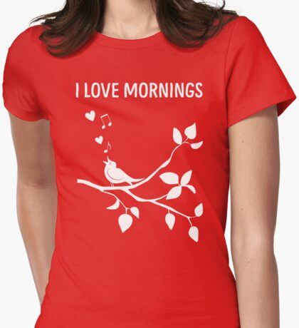 I Love Mornings Bird Singing T Shirt Womens Fitted T-Shirt