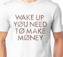 Wake Up You Need To Make Money - Twenty One Pilots Unisex T-Shirt