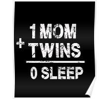1 Mom Plus Twins Equals 0 Sleep - Funny Twin Parent Poster