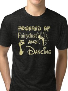 Powered by fairydust and dancing Tshirt Tri-blend T-Shirt