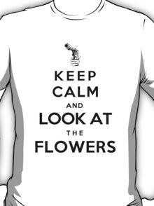Keep calm and look athe flowers T-Shirt