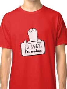 Go away! I'm reading.  Classic T-Shirt