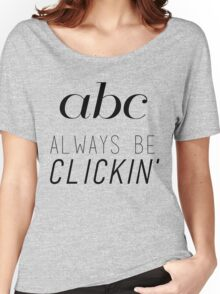 ABC Always Be Clickin' Women's Relaxed Fit T-Shirt