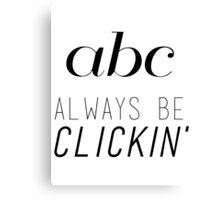 ABC Always Be Clickin' Canvas Print