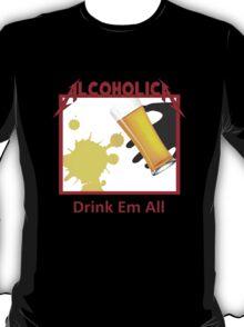 Alcoholica drink em all T-Shirt