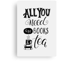 All You Need are Books and Tea Canvas Print