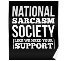 National Sarcasm Society awesome sassy cool funny t-shirt Poster
