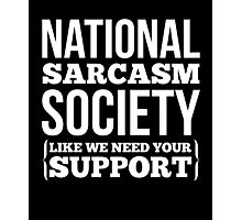 National Sarcasm Society awesome sassy cool funny t-shirt Photographic Print