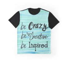 be crazy Graphic T-Shirt