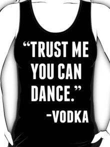 TRUST ME YOU CAN DANCE - VODKA (BLACK) T-Shirt