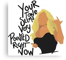 Your Tone Seems Very Pointed Right Now Canvas Print