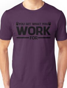 YOU GET WHAT YOU WORK FOR BLACK  Unisex T-Shirt
