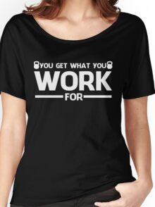 YOU GET WHAT YOU WORK FOR WHITE Women's Relaxed Fit T-Shirt