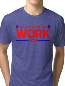 YOU GET WHAT YOU WORK FOR BLUE&RED Tri-blend T-Shirt
