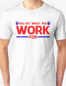 YOU GET WHAT YOU WORK FOR BLUE&RED Unisex T-Shirt